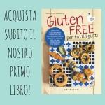 Gluten Free per tutti i gusti - Il nostro primo libro - Gluten Free Travel & Living