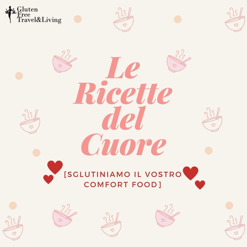"""La nuova rubrica """"Le ricette del cuore"""" - Gluten Free Travel and Living"""